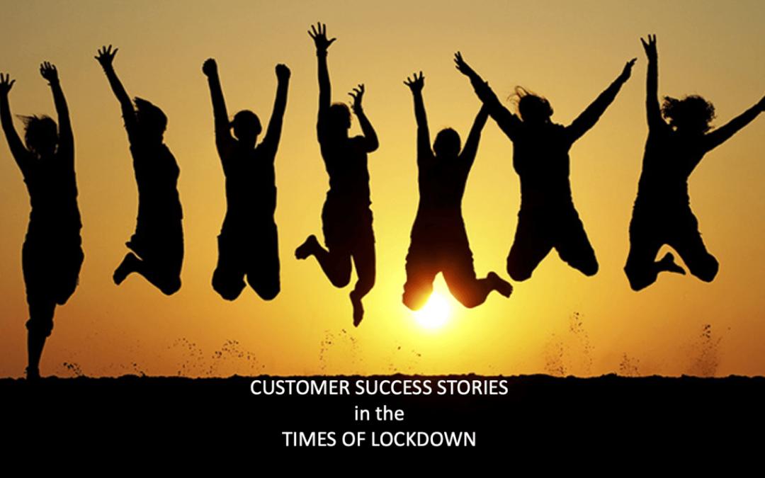 Customer Success Stories in times of Lockdown