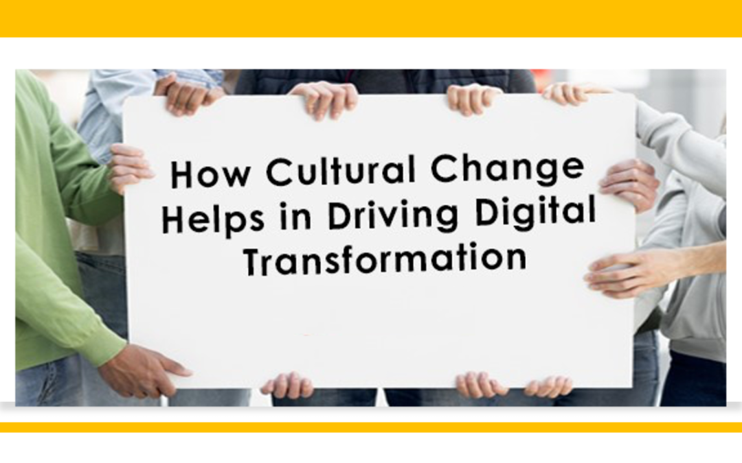 How Cultural Change Helps in Driving Digital Transformation